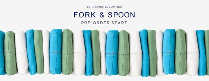 ONLINE STORE限定 :<br />「2014 S/S FORK &#038; SPOON – PRE ORDER -」開始のお知らせ