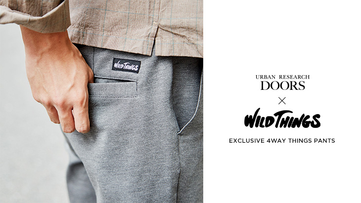 WILD THINGS × URBAN RESEARCH DOORS<br />「EXCLUSIVE 4WAY THINGS PANTS」STYLE COLLECTION