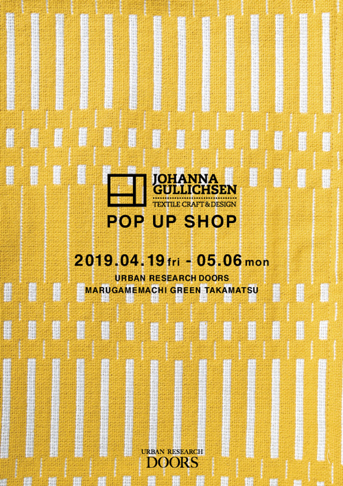 【丸亀町グリーン高松店】<br />JOHANNA GULLICHSEN POP UP SHOP
